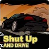 Shut up and Drive