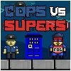 Cops vs Supers
