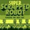 Super Scrapped Robot  A Free Strategy Game