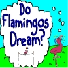 Do Flamingos Dream?