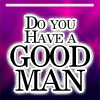 Do you have a Good Man