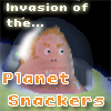 Invasion of the Planet Snackers