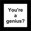 You're a genius?