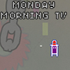 Monday Morning TV A Free Action Game
