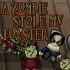 A Zombie Stole My Toaster A Free Action Game