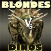 Blondes VS Dinos