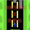 CROSS THE ROAD OR DIE TRYING A Free Action Game