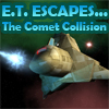 E.T. Escapes... The Comet Collision A Free Adventure Game
