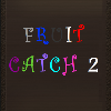 Fruit Catch 2 A Free Action Game