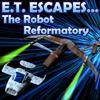 E. T. Escapes...The Robot Reformatory A Free Adventure Game